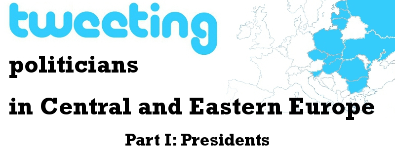 Tweeting Politicians in Central and Eastern Europe - Part 1: Presidents